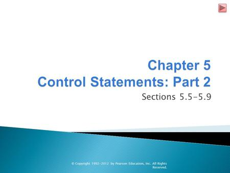 Sections 5.5-5.9 © Copyright 1992-2012 by Pearson Education, Inc. All Rights Reserved.