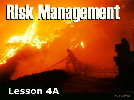 4A-1-S230-EP Lesson 4A 4A-1-S230-EP. 4A-2-S230-EP Unit 4 Lesson 4A Objectives Identify the five steps of the risk management process. Apply the five step.