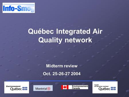 Québec Integrated Air Quality network Midterm review Oct. 25-26-27 2004.