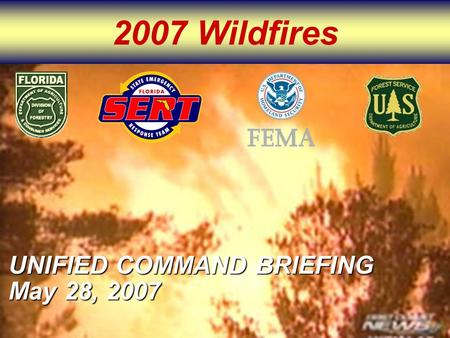 2007 Wildfires UNIFIED COMMAND BRIEFING May 28, 2007.