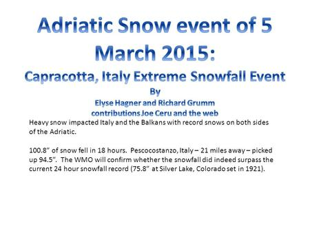 "Heavy snow impacted Italy and the Balkans with record snows on both sides of the Adriatic. 100.8"" of snow fell in 18 hours. Pescocostanzo, Italy – 21 miles."