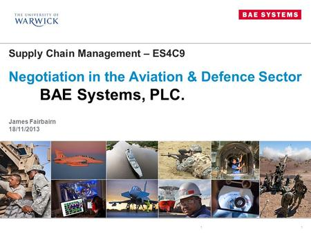 11 Supply Chain Management – ES4C9 Negotiation in the Aviation & Defence Sector BAE Systems, PLC. James Fairbairn 18/11/2013.