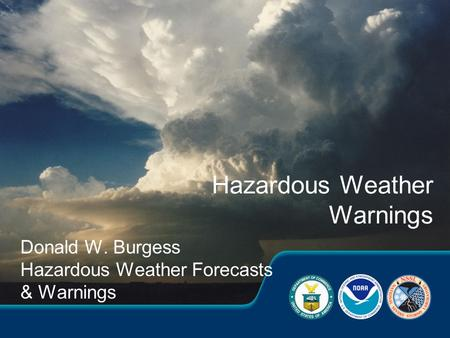 Donald W. Burgess Hazardous Weather Forecasts & Warnings Hazardous Weather Warnings.
