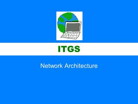 ITGS Network Architecture. ITGS Network architecture –The way computers are logically organized on a network, and the role each takes. Client/server network.