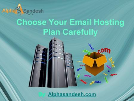 Choose Your Email Hosting Plan Carefully By: Alphasandesh.comAlphasandesh.com.