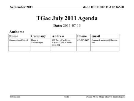 Doc.: IEEE 802.11-11/1165r0 Submission September 2011 Osama Aboul-Magd (Huawei Technologies)Slide 1 TGac July 2011 Agenda Date: 2011-07-15 Authors: