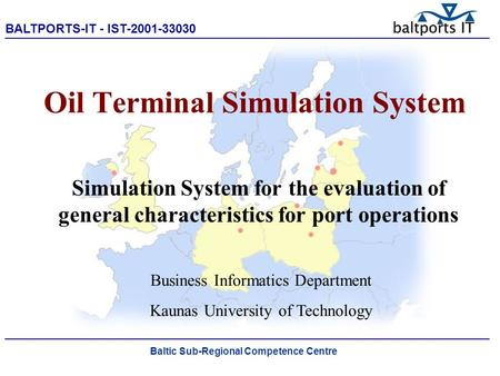 BALTPORTS-IT - IST-2001-33030 ____________________________________________________ Oil Terminal Simulation System Simulation System for the evaluation.