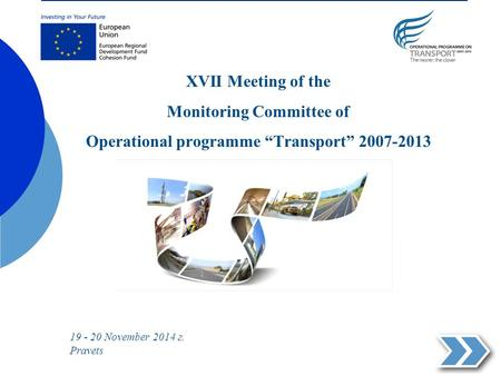 "ХVII Meeting of the Monitoring Committee of Operational programme ""Transport"" 2007-2013. 19 - 20 November 2014 г. Pravets."