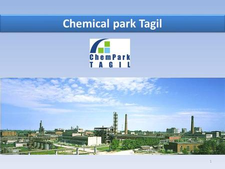 1 Chemical park Tagil. Approximate number of population of Nizhny Tagil – more than 379 ths people. Main local industries are ferrous metallurgy, machine.