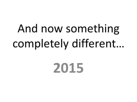 And now something completely different… 2015. Goes Dutch….!