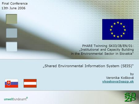 "PHARE Twinning SK03/IB/EN/01: ""Institutional and Capacity Building in the Environmental Sector in Slovakia"" ""Shared Environmental Information System (SEIS)"""