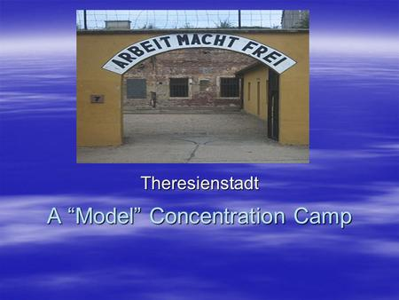 "A ""Model"" Concentration Camp Theresienstadt.  As part of the ""final solution"" to rid Europe of Jews, Hitler established concentration camps.  ""Concentration"""
