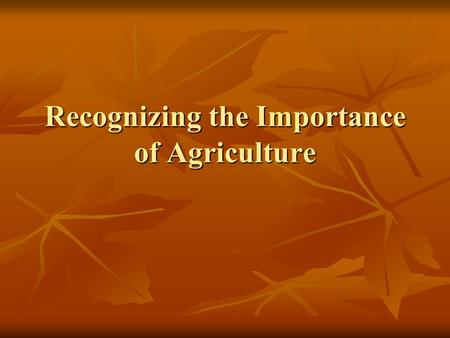Recognizing the Importance of Agriculture. Revisiting the Definition of Agriculture On page 1 of your Know Book On page 1 of your Know Book Agriculture: