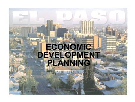 ECONOMIC DEVELOPMENT PLANNING. TOPICS Economic base model The multiplier effect Assumption Approach The location quotient methodology The shift and share.