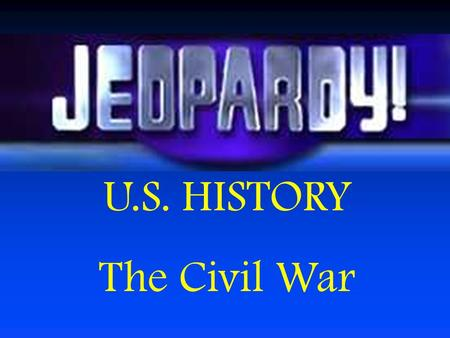 U.S. HISTORY The Civil War People Black Americans Events & Places Miscellaneo us Goobly Gunk $100 $200 $300 $400 $500 $100 $200 $300 $400 $500 $100 $200.