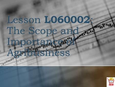 Lesson L060002 : The Scope and Importance of Agribusiness.