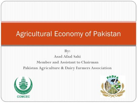 By: Asad Afzal Sahi Member and Assistant to Chairman Pakistan Agriculture & Dairy Farmers Association Agricultural Economy of Pakistan.