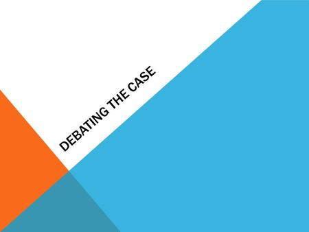 DEBATING THE CASE. SECTION 1 – SET UP ON THE AFFIRMATIVE Goal of the affirmative is to prove: -Plan is better than the status quo -Plan is better than.