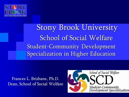 Stony Brook University School of Social Welfare Stony Brook University School of Social Welfare Student-Community Development Specialization in Higher.