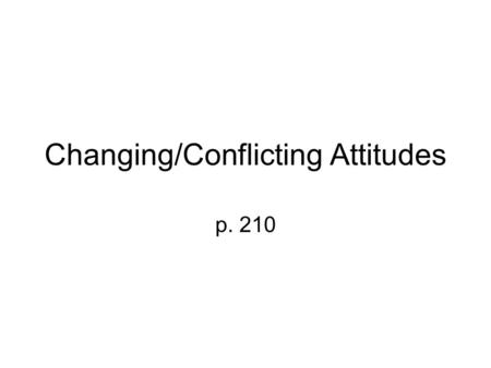 Changing/Conflicting Attitudes p. 210. More Change As societies changed, individual and group attitudes and values changed. Traditional ideas were challenged.