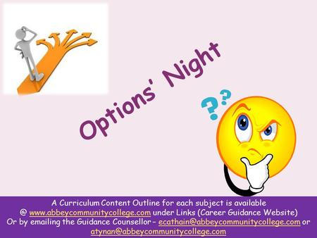 Options' Night A Curriculum Content Outline for each subject is  under Links (Career Guidance Website)www.abbeycommunitycollege.com.