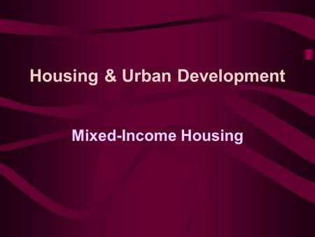 Housing & Urban Development Mixed-Income Housing.