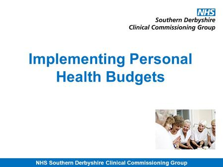 NHS Southern Derbyshire Clinical Commissioning Group Implementing Personal Health Budgets.