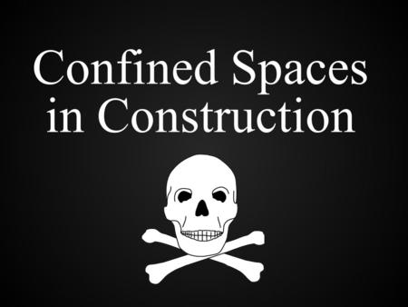 Confined Spaces in Construction. Confined spaces can be deadly and are a leading cause of occupational fatalities. Some confined spaces are more hazardous.