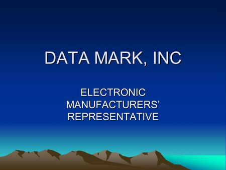 DATA MARK, INC ELECTRONIC MANUFACTURERS' REPRESENTATIVE.