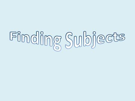 Objective To demonstrate control over the uses of various kinds of subjects, predicates, and complements by identifying them. CCSS – Language Standard.