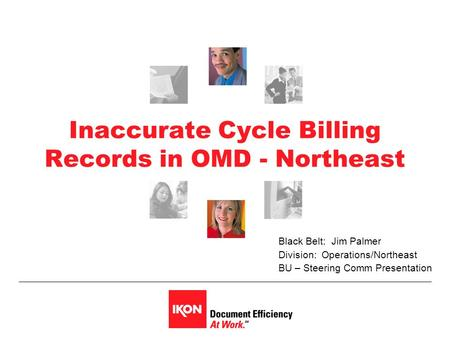 Inaccurate Cycle Billing Records in OMD - Northeast Black Belt: Jim Palmer Division: Operations/Northeast BU – Steering Comm Presentation.