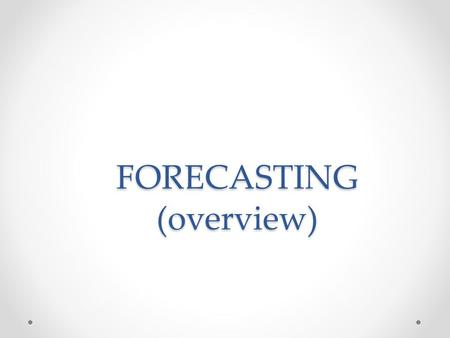 FORECASTING (overview). The history of forecasting The development of business forecasting in the 17 th century was a major innovation [Bernstein P. (1996)]