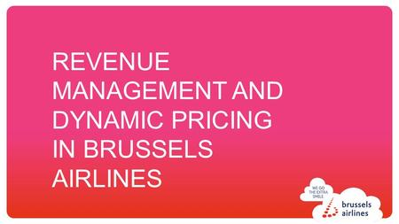 Click to edit title. REVENUE MANAGEMENT AND DYNAMIC PRICING IN BRUSSELS AIRLINES.