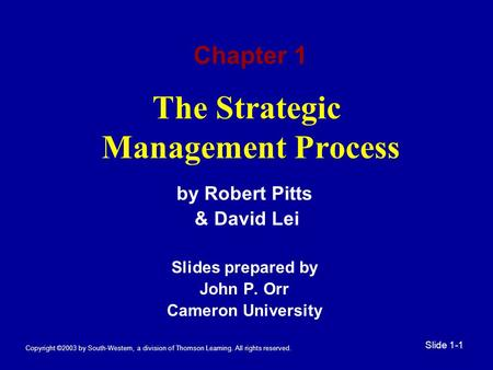 Copyright ©2003 by South-Western, a division of Thomson Learning. All rights reserved. Slide 1-1 The Strategic Management Process by Robert Pitts & David.
