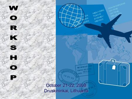 October 21-22, 2008 Druskininkai, Lithuania. Workshop on Migration Druskininkai, October 21-22; No. of participants – 28; No. of represented countries.