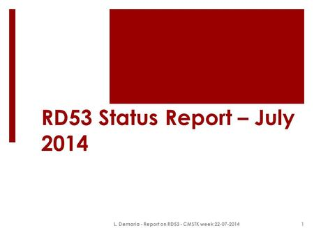 RD53 Status Report – July 2014 L. Demaria - Report on RD53 - CMSTK week 22-07-20141.