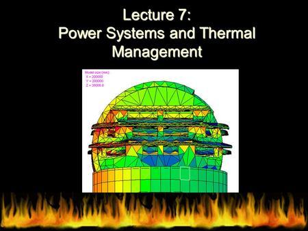 Lecture 7: Power Systems and Thermal Management. Power System Structure and Requirements Electrical Power Subsystem Energy Storage Power Source Power.