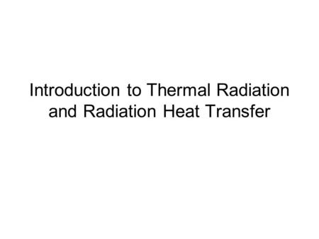 Introduction to Thermal Radiation and Radiation Heat Transfer.
