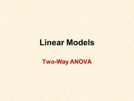 Linear Models Two-Way ANOVA. LM ANOVA 2 2 Example -- Background Bacteria -- effect of temperature (10 o C & 15 o C) and relative humidity (20%, 40%, 60%,