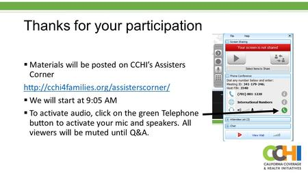 Thanks for your participation  Materials will be posted on CCHI's Assisters Corner   We will start at 9:05 AM.