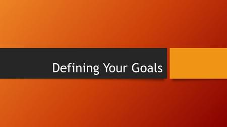 Defining Your Goals. Focus Questions 1.Why is it important to set financial goals? 2.How important is it to link your values with your goals? 3.What is.