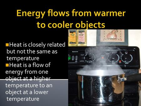 Energy flows from warmer to cooler objects