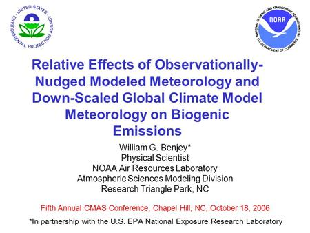 William G. Benjey* Physical Scientist NOAA Air Resources Laboratory Atmospheric Sciences Modeling Division Research Triangle Park, NC Fifth Annual CMAS.