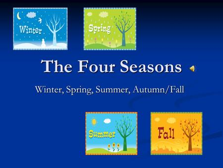The Four Seasons Winter, Spring, Summer, Autumn/Fall.