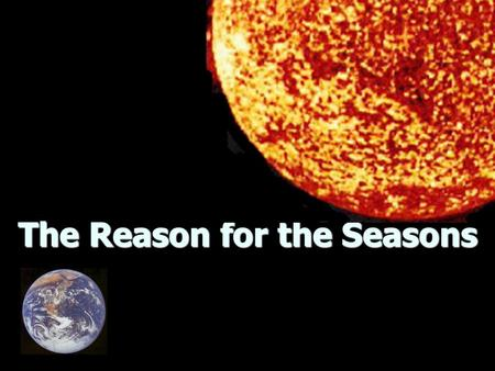 The Reason for the Seasons. ___________ Earth _______ on ________ (imaginary line through center of Earth from North to South Pole) Earth _______ on ________.
