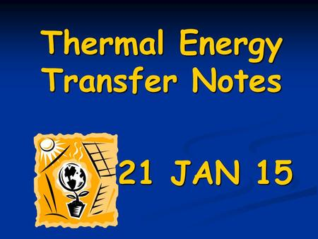 Thermal Energy Transfer Notes 21 JAN 15. Starter: Iced Soda After coming inside on a summer day, Trina poured her friends, Jack and Darlene, a glass of.