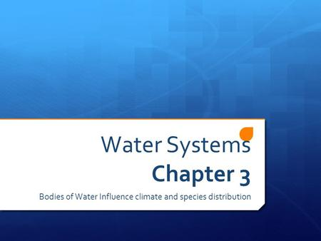 Water Systems Chapter 3 Bodies of Water Influence climate and species distribution.