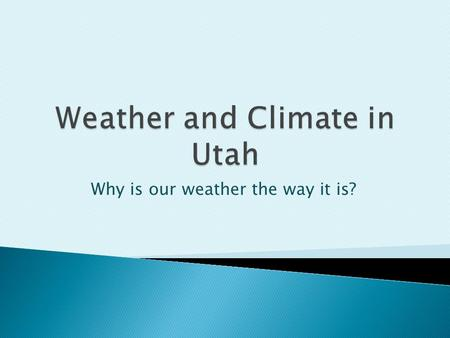 Why is our weather the way it is?.  Utah has four distinct seasons.  Summer days are hot, but nights are cooler.  Temperatures vary a lot from the.