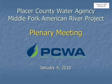 Placer County Water Agency Middle Fork American River Project Plenary Meeting January 4, 2010 Handout #3.
