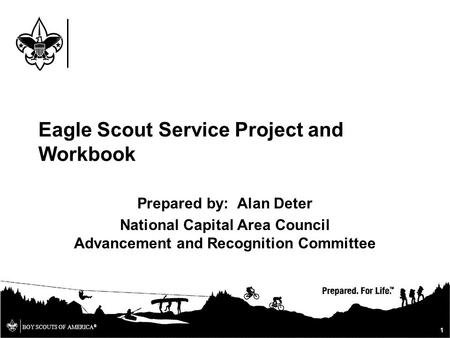 BOY SCOUTS OF AMERICA ® Prepared by: Alan Deter National Capital Area Council Advancement and Recognition Committee 1 Eagle Scout Service Project and Workbook.